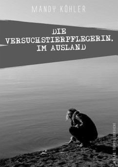 Die Versuchstierpflegerin, Im Ausland (eBook, ePUB) - Köhler, Mandy