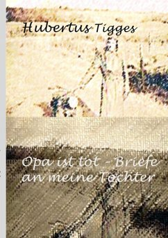 Opa ist tot-Briefe an meine Tochter (eBook, ePUB) - Tigges, Hubertus