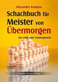 Schachbuch für Meister von Übermorgen - Kostjew, Alexander
