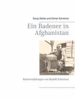 Ein Badener in Afghanistan - Seibel, Sonja; Schreiner, Otmar