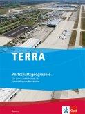 TERRA Wirtschaftsgeographie - Ausgabe für Wirtschaftsschulen in Bayern. Schülerbuch 9./10. Klasse.