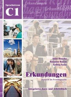 Erkundungen Deutsch als Fremdsprache C1: Integriertes Kurs- und Arbeitsbuch - Buscha, Anne; Raven, Susanne; Szita, Szilvia