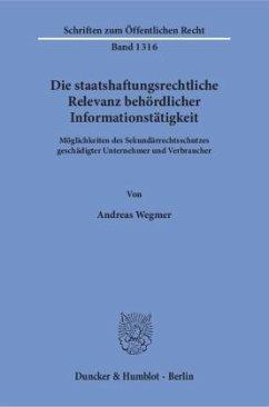 Die staatshaftungsrechtliche Relevanz behördlicher Informationstätigkeit - Wegmer, Andreas