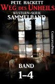 Weg des Unheils, Band 1-4 (Western-Sammelband) (eBook, ePUB)