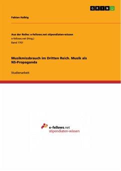 Musikmissbrauch im Dritten Reich. Musik als NS-Propaganda - Halbig, Fabian
