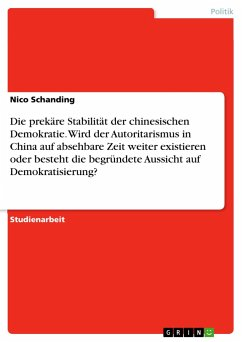 Die prekäre Stabilität der chinesischen Demokratie. Wird der Autoritarismus in China auf absehbare Zeit weiter existieren oder besteht die begründete Aussicht auf Demokratisierung?