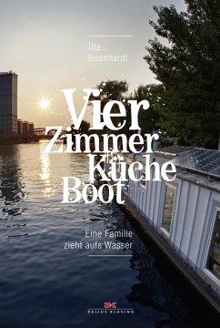 Vier Zimmer, Küche, Boot (eBook, ePUB)