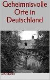 Geheimnisvolle Orte in Deutschland (eBook, ePUB)