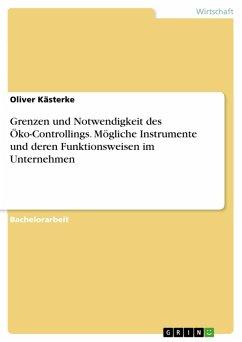 Grenzen und Notwendigkeit des Öko-Controllings. Mögliche Instrumente und deren Funktionsweisen im Unternehmen (eBook, PDF)