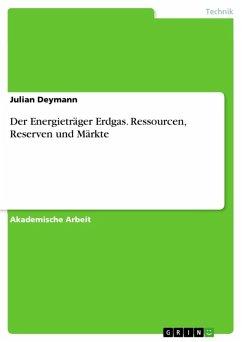 Der Energieträger Erdgas. Ressourcen, Reserven und Märkte (eBook, ePUB)