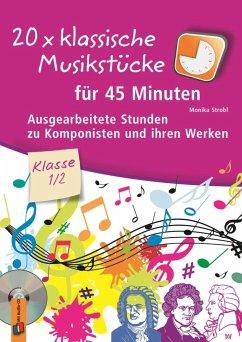 20 x klassische Musikstücke für 45 Minuten - Klasse 1/2 - Strobl, Monika