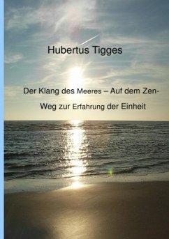 Der Klang des Meeres - Auf dem Zen-Weg zur Erfahrung der Einheit - Tigges, Hubertus