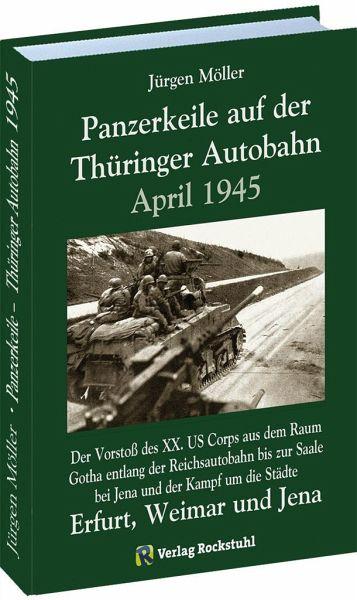 PANZERKEILE auf der Thüringer Autobahn 1945 - Moeller, Jürgen