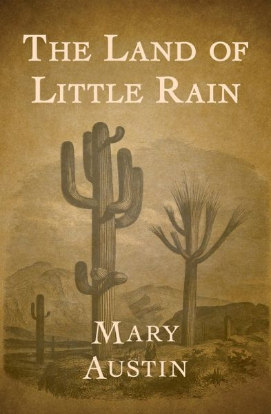 california in the land of little rain by mary austin In 1888, writer mary hunter austin began exploring the desert her love of the blunt, burned land of little rain led to a book, a career, and an environmental legacy.
