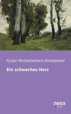 Ein schwaches Herz (eBook, ePUB) - Dostojewski, Fjodor Michailowitsch