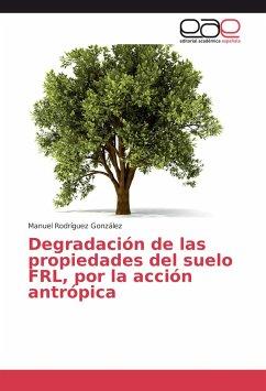 Degradación de las propiedades del suelo FRL, por la acción antrópica