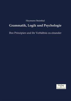 Grammatik, Logik und Psychologie - Steinthal, Heymann