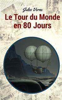 Le Tour du Monde en 80 Jours (eBook, ePUB) - Verne, Jules; VERNE, Jules; VERNE, Jules; VERNE, Jules; VERNE, Jules; Verne, Jules; Verne, Jules; VERNE, Jules
