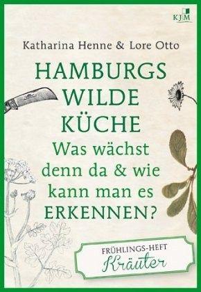 Wilde Küche | Hamburgs Wilde Kuche Das Fruhlingsheft Krauter Von Katharina