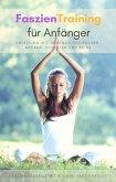 Faszientraining für Anfänger - Anleitung mit Übungen für Rücken, Nacken, Schulter und Beine (eBook, ePUB)