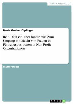 Reih Dich ein, aber hinter mir! Zum Umgang mit Macht von Frauen in Führungspositionen in Non-Profit Organisationen (eBook, PDF)