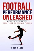 Football Performance Unleashed - How to Become The Complete Football Player