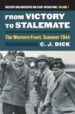 From Victory to Stalemate: The Western Front, Summer 1944?decisive and Indecisive Military Operations, Volume 1