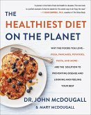 The Healthiest Diet on the Planet: Why the Foods You Love-Pizza, Pancakes, Potatoes, Pasta, and More-Are the Solution to Preventing Disease and Lookin