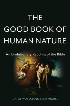 The Good Book of Human Nature (eBook, ePUB) - Michel, Kai; Schaik, Carel van