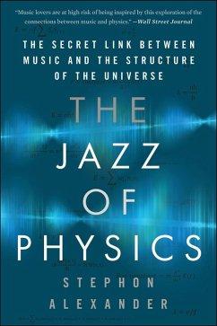 The Jazz of Physics (eBook, ePUB) - Alexander, Stephon