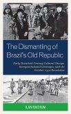 The Dismantling of Brazil's Old Republic (eBook, ePUB)