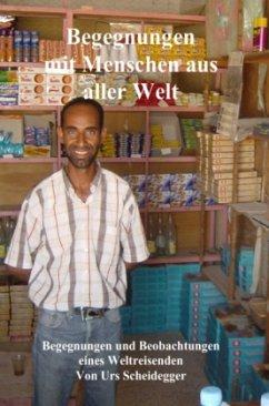 Begegnungen mit Menschen aus aller Welt - Scheidegger, Urs