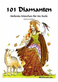 101 Diamanten - Heilende Märchen für die Seele - Anders, Gudrun