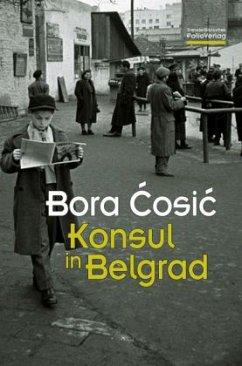 Konsul in Belgrad - Cosic, Bora