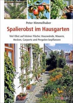 Spalierobst im Hausgarten - Himmelhuber, Peter