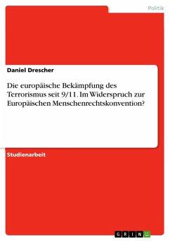 Die europäische Bekämpfung des Terrorismus seit 9/11. Im Widerspruch zur Europäischen Menschenrechtskonvention? (eBook, PDF)