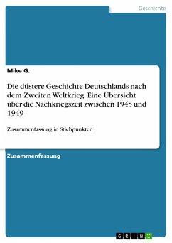Die düstere Geschichte Deutschlands nach dem Zweiten Weltkrieg. Eine Übersicht über die Nachkriegszeit zwischen 1945 und 1949