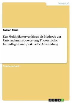 Das Multiplikatorverfahren als Methode der Unternehmensbewertung. Theoretische Grundlagen und praktische Anwendung
