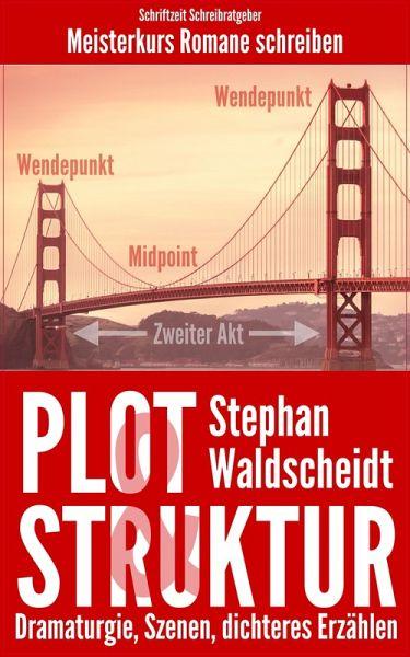 Plot & Struktur: Dramaturgie, Szenen, dichteres Erzählen (eBook, ePUB) - Waldscheidt, Stephan