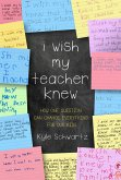 I Wish My Teacher Knew (eBook, ePUB)