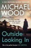 Outside Looking In: A darkly compelling crime novel with a shocking twist (DCI Matilda Darke Thriller, Book 2) (eBook, ePUB)