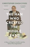 The Man Who Created the Middle East: A Story of Empire, Conflict and the Sykes-Picot Agreement (eBook, ePUB)