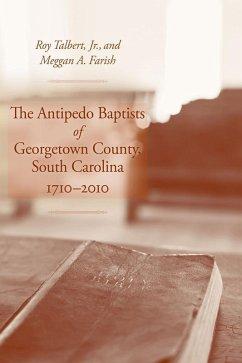 The Antipedo Baptists of Georgetown County, South Carolina, 1710-2010 (eBook, ePUB) - Talbert, Jr.; Farish, Meggan A.