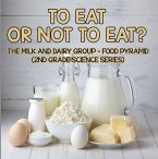 To Eat Or Not To Eat? The Milk And Dairy Group - Food Pyramid (eBook, ePUB)