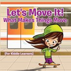 Let's Move It! What Makes Things Move (For Kiddie Learners) (eBook, ePUB)