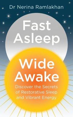 Fast Asleep, Wide Awake: Discover the secrets of restorative sleep and vibrant energy (eBook, ePUB) - Ramlakhan, Dr Nerina