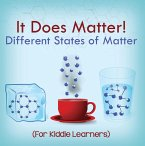 It Does Matter!: Different States of Matter (For Kiddie Learners) (eBook, ePUB)