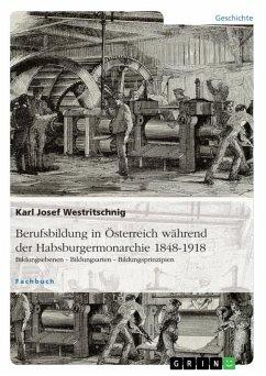 Berufsbildung in Österreich während der Habsburgermonarchie 1848-1918 (eBook, ePUB)