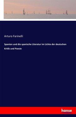 Spanien und die spanische Literatur im Lichte der deutschen Kritik und Poesie - Farinelli, Arturo