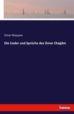 Die Lieder und Sprüche des Omar Chajjâm